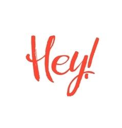 Hey Hand Written Design Custom lettering Drawn vector image vector image