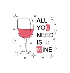 all you need is wine glass with wine on white vector image