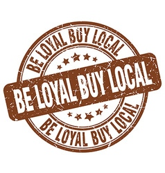 Be loyal buy local brown grunge round vintage vector