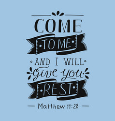 Hand lettering come to me and i will give you rest vector