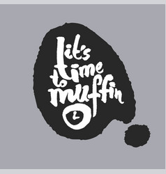its time to muffin in a speech bubble vector image