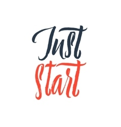Just Start Hand Drawn Calligraphy vector image