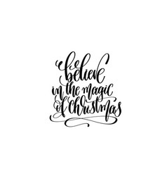 Believe in the magic of christmas - hand lettering vector