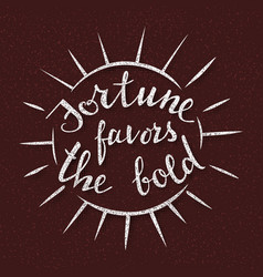 fortune favors the bold handmade lettering vector image