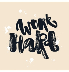 Work hard and be nice to people vector