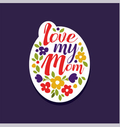 i love my mom phrase design element for greeting vector image vector image