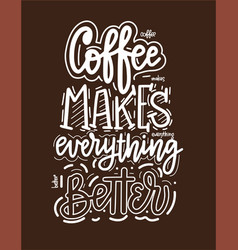 coffee makes everything better fun morning vector image