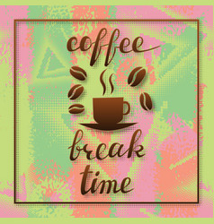 coffee break time lettering in frame handwritten vector image