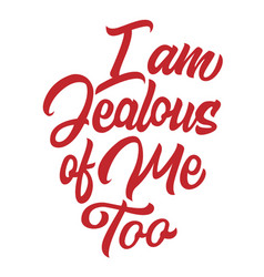 i am jealous me too lettering isolated print vector image