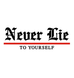 Never lie to yourself typography quotes vector
