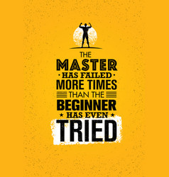 the master has failed more times than the beginner vector image