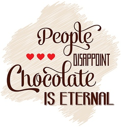 People disappoint chocolate is eternal Quote vector image