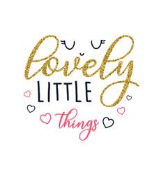 Lovely little things slogan vector
