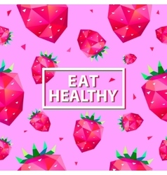 Eat healthy poster with faceted strawberries vector image
