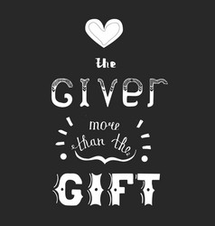 handwritten phrase love the giver more than the vector image