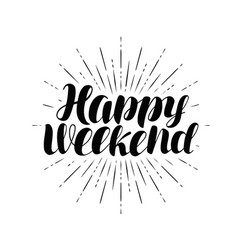 Happy weekend hand lettering positive quote vector