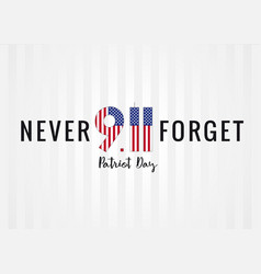 9 11 never forget partiot day usa poster vector image