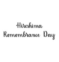 Hiroshima remembrance day handwritten calligraphy vector