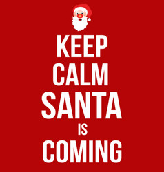 keep calm santa is coming poster vector image