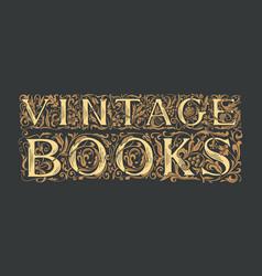 Ornate lettering vintage books on black background vector