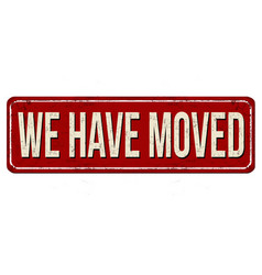 we have moved vintage rusty metal sign vector image