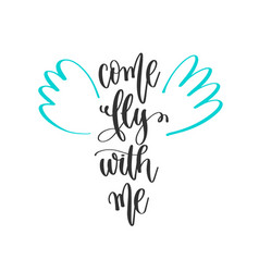 come fly with me - hand lettering positive quotes vector image
