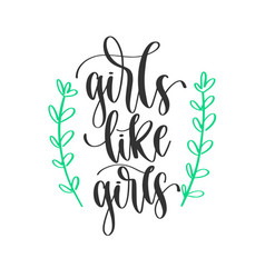 girls like girls - hand lettering positive quotes vector image