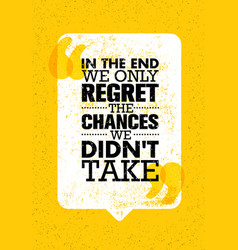 in the end we only regret the chances we did not vector image