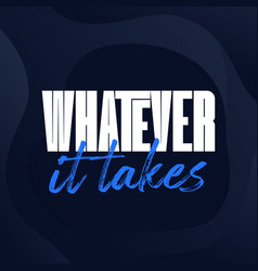 Whatever it takes print motivational poster design vector