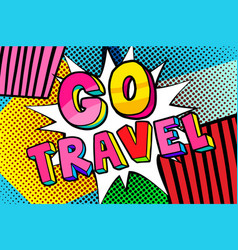 go travel message in pop art style vector image