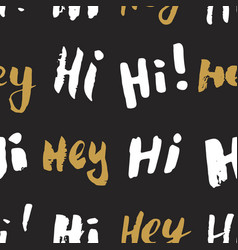 Hi and hey lettering sign seamless pattern hand vector