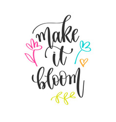 Make it bloom - hand lettering positive quotes vector