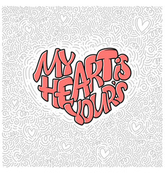 big heart with lettering - my heart is yours vector image
