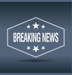 Breaking news hexagonal white label vector