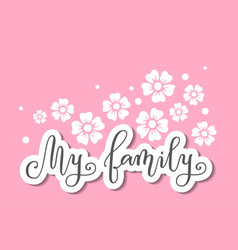 Calligraphy my family on pink with flowers vector