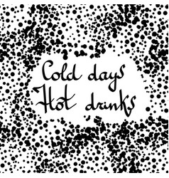 hand drawn lettering cold days hot drinks banner vector image