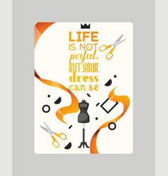 life is not perfect but your dress can be poster vector image