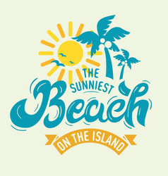 The sunniest beach on the island label poster sign vector