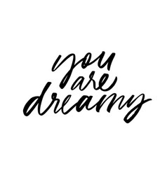 You are dreamy ink pen lettering vector