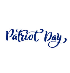 calligraphy text patriot day in heart we will vector image
