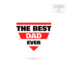 Badge the best dad ever vector