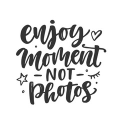 enjoy moment not photos slogan quote vector image