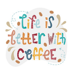 Life is better with coffee vector