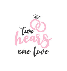 Two hears one love quote typography vector