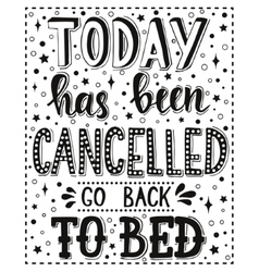 Today has been cancelled go back to bed vector