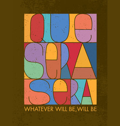 que sera sera whatever will be will be vector image vector image