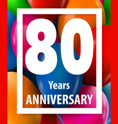 eighty years anniversary 80 years greeting card vector image