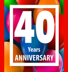 forty years anniversary 40 years greeting card vector image