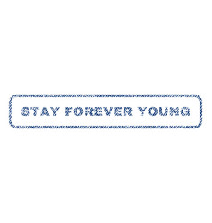 stay forever young textile stamp vector image