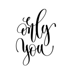 only you black and white hand lettering vector image